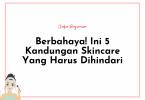 kandungan skincare yang berbahaya