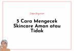 cara mengetahui skincare aman